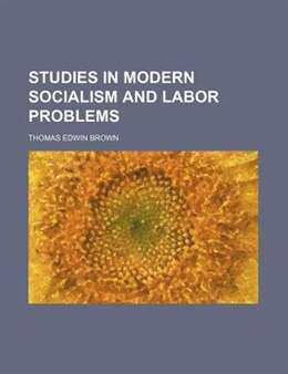 Book Studies In Modern Socialism And Labor Problems by Thomas Edwin Brown