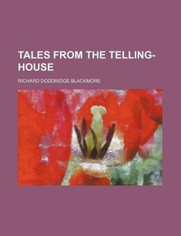 Book Tales from the Telling-house by Richard Doddridge Blackmore