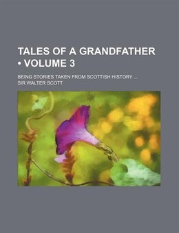 Book Tales Of A Grandfather (volume 3); Being Stories Taken From Scottish History by Sir Walter Scott