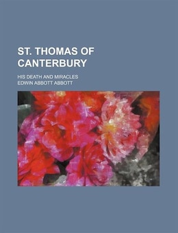 Book St. Thomas Of Canterbury (volume 1); His Death And Miracles by Edwin Abbott Abbott