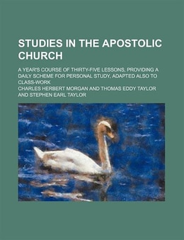 Book Studies In The Apostolic Church; A Year's Course Of Thirty-five Lessons, Providing A Daily Scheme… by Charles Herbert Morgan