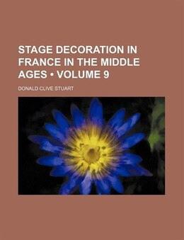Book Stage Decoration In France In The Middle Ages (volume 9) by Donald Clive Stuart