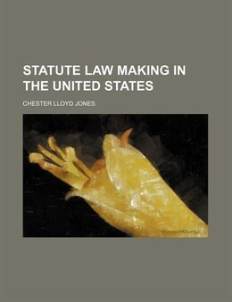 Book Statute law making in the United States by Chester Lloyd Jones
