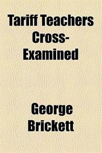 Book Tariff Teachers Cross-examined by George Brickett