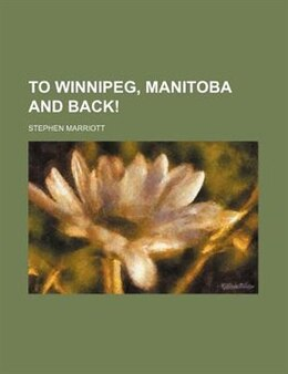 Book To Winnipeg, Manitoba And Back! by Stephen Marriott