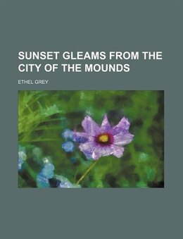 Book Sunset gleams from the city of the mounds by Ethel Grey