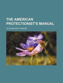Book The American Protectionist's Manual by Giles Badger Stebbins