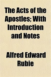 Book The Acts Of The Apostles; With Introduction And Notes by Alfred Edward Rubie