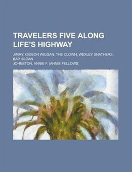 Book Travelers Five Along Life's Highway; Jimmy, Gideon Wiggan, The Clown, Wexley Snathers, Bap. Sloan by Annie Fellows Johnston