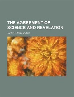 Book The Agreement of Science and Revelation by Joseph Henry Wythe