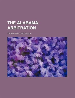 Book The Alabama arbitration by Thomas Willing Balch
