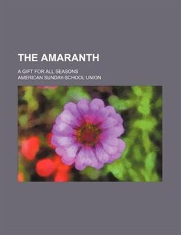 Book The Amaranth; A Gift For All Seasons by American Sunday-school Union