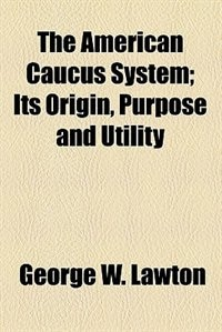 Book The American Caucus System by George W. Lawton
