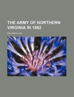 Book The Army of Northern Virginia in 1862 by William Allan