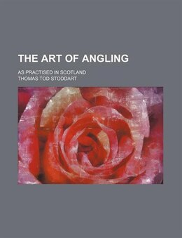 Book The Art Of Angling; As Practised In Scotland by Thomas Tod Stoddart