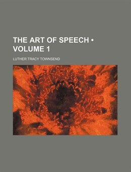 Book The Art Of Speech (volume 1) by Luther Tracy Townsend