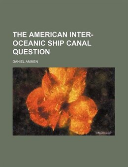 Book The American Inter-oceanic Ship Canal Question by Daniel Ammen