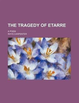 Book The Tragedy Of Etarre; A Poem by Rhys Carpenter