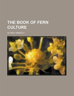 Book The Book of Fern Culture by Alfred Hemsley