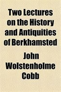 Book Two Lectures On The History And Antiquities Of Berkhamsted by John Wolstenholme Cobb