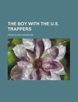 Book The Boy with the U.S. Trappers by Francis Rolt-wheeler
