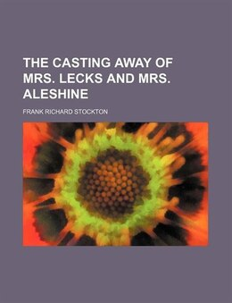 Book The Casting Away Of Mrs. Lecks And Mrs. Aleshine by Frank Richard Stockton