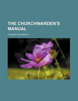 Book The Churchwarden's Manual by Thomas Mackreth