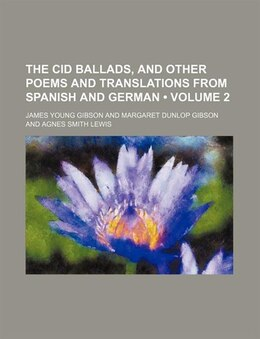 Book The Cid Ballads, And Other Poems And Translations From Spanish And German (volume 2) by James Young Gibson
