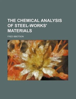 Book The Chemical Analysis of Steel-works' Materials by Fred Ibbotson
