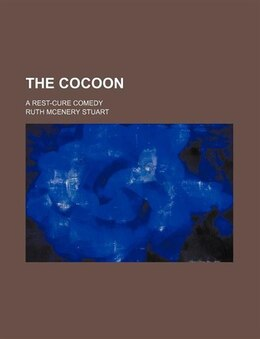 Book The Cocoon; A Rest-cure Comedy by Ruth Mcenery Stuart