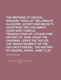 "Book The Collected Writings Of Dougal Graham, ""skellat"" Bellman Of Glasgow (volume 2); Jockey And Maggy… by Dougal Graham"
