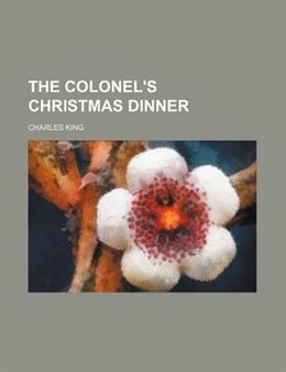 Book The Colonel's Christmas Dinner by Charles King