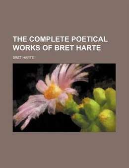 Book The Complete Poetical Works of Bret Harte by Bret Harte