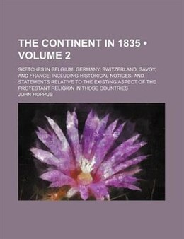 Book The Continent In 1835 (volume 2); Sketches In Belgium, Germany, Switzerland, Savoy, And France… by John Hoppus