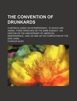 Book The Convention Of Drunkards; A Satirical Essay On Intemperance  To Which Are Added, Three Speeches… by Charles Giles