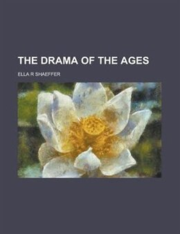 Book The Drama of the Ages by Ella R Shaeffer