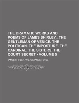 Book The Dramatic Works And Poems Of James Shirley, (volume 5); The Gentleman Of Venice. The Politican… by James Shirley