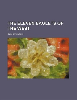 Book The Eleven Eaglets of the West by Paul Fountain