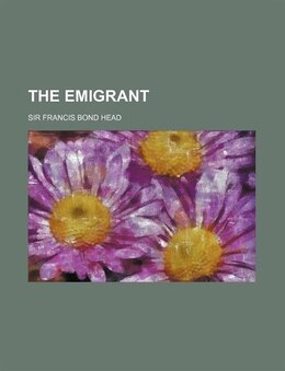 Book The Emigrant by Sir Francis Bond Head