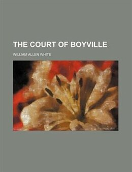 Book The Court of Boyville by William Allen White