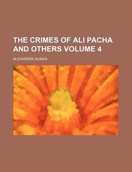 Book The Crimes Of Ali Pacha And Others Volume 4 by Alexandre Dumas