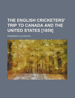 Book The English Cricketers' Trip to Canada and the United States [1859] by Frederick Lillywhite