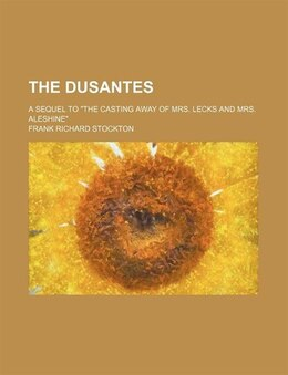 "Book The Dusantes; A Sequel To ""the Casting Away Of Mrs. Lecks And Mrs. Aleshine"" by Frank Richard Stockton"
