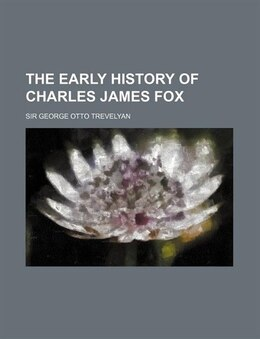 Book The Early History of Charles James Fox by Sir George Otto Trevelyan