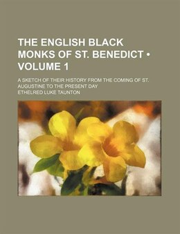 Book The English Black Monks Of St. Benedict (volume 1); A Sketch Of Their History From The Coming Of St… by Ethelred Luke Taunton