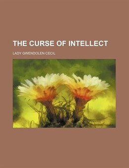 Book The Curse of Intellect by Lady Gwendolen Cecil