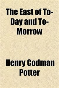 Book The East of To-day and To-morrow by Henry Codman Potter