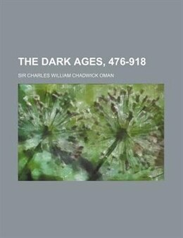 Book The Dark Ages, 476-918 by Sir Charles William Chadwick Oman