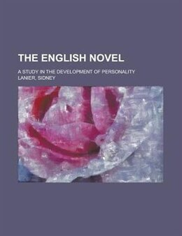 Book The English Novel; A Study In The Development Of Personality by Sidney Lanier