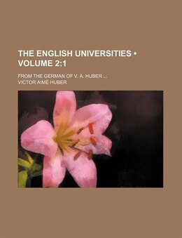 Book The English Universities (volume 2: 1); From The German Of V. A. Huber by Victor Aimé Huber